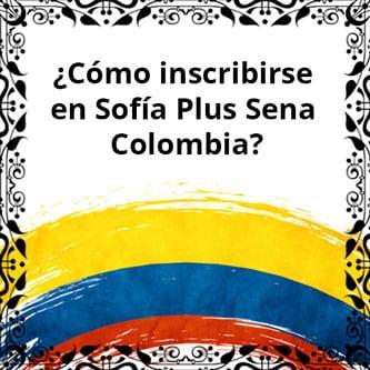 ¿Cómo inscribirse en Sofía Plus Sena Colombia